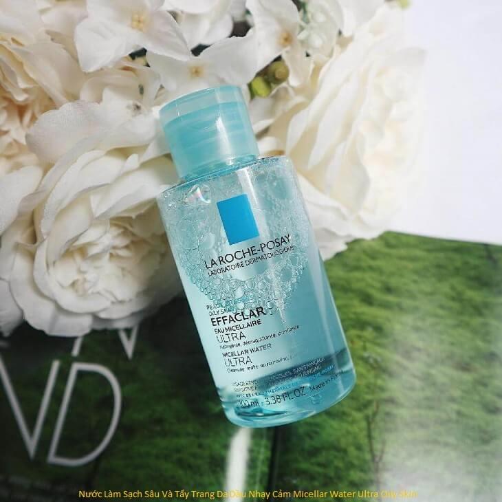 [REVIEW]La Roche Posay Nước Làm Sạch Sâu Và Tẩy Trang Da Dầu Nhạy Cảm Micellar Water Ultra Oily Skin 200ML Có Tốt Không? Giá Bao Nhiêu? Mua Ở Đâu Chính Hãng?